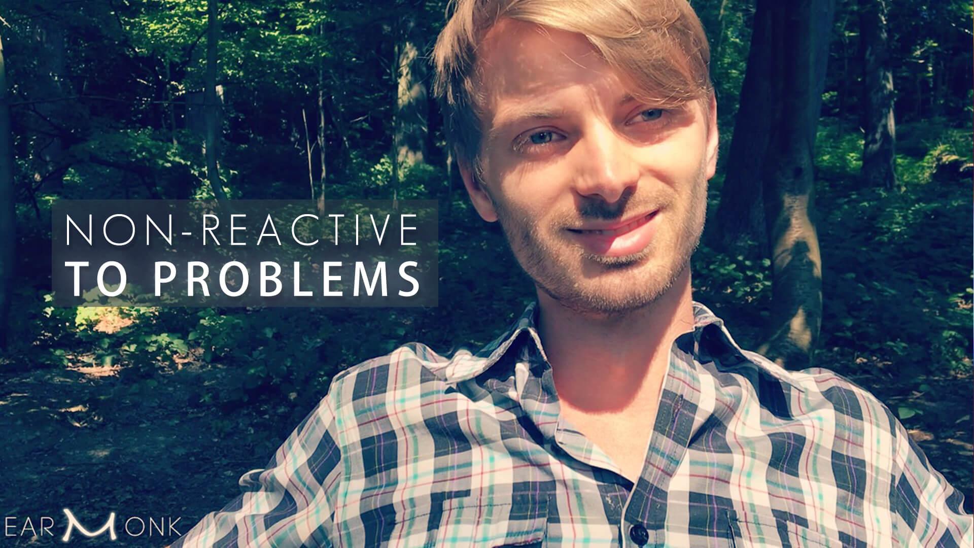 Non-Reactive-to-Problems